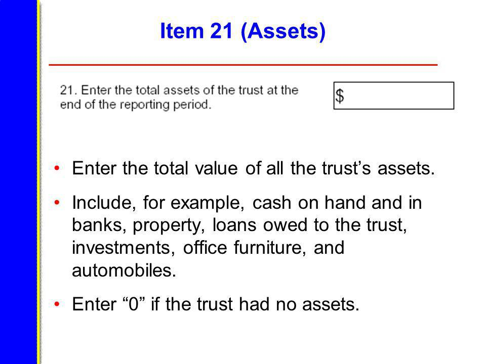 Item 21 (Assets) Enter the total value of all the trusts assets.