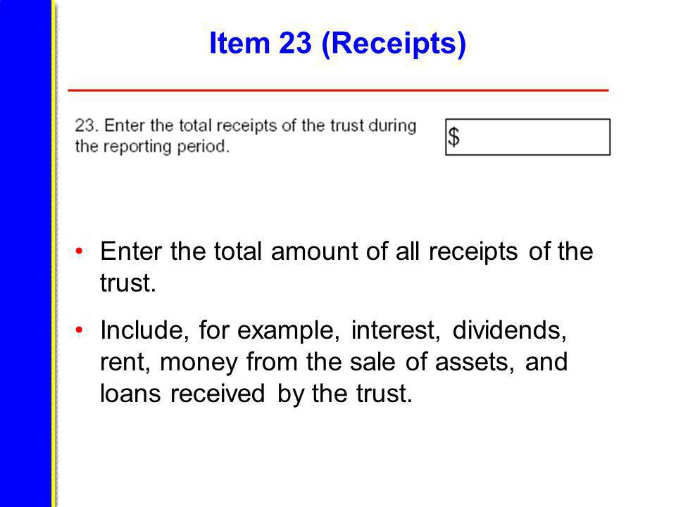 Item 23 (Receipts) Enter the total amount of all receipts of the trust.