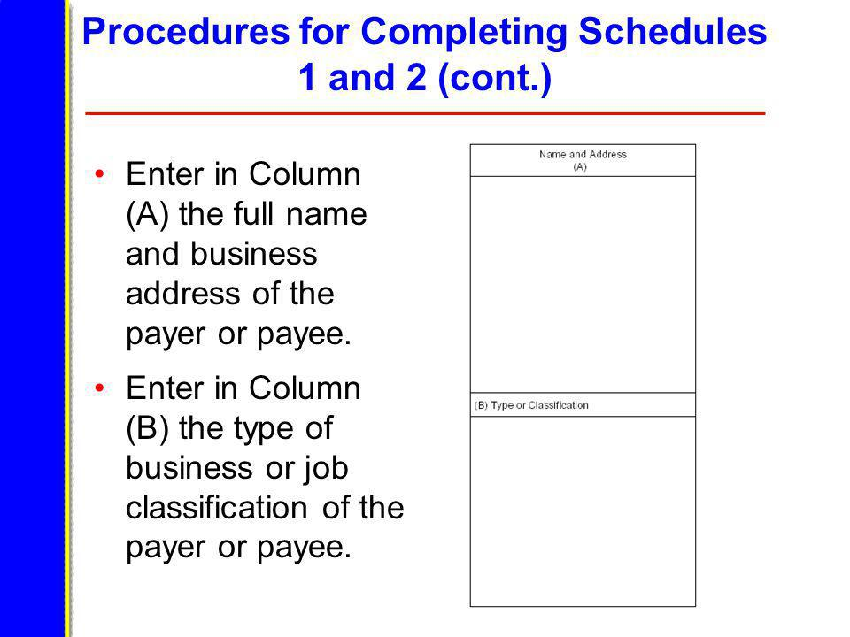 Procedures for Completing Schedules 1 and 2 (cont.) Enter in Column (A) the full name and business address of the payer or payee.