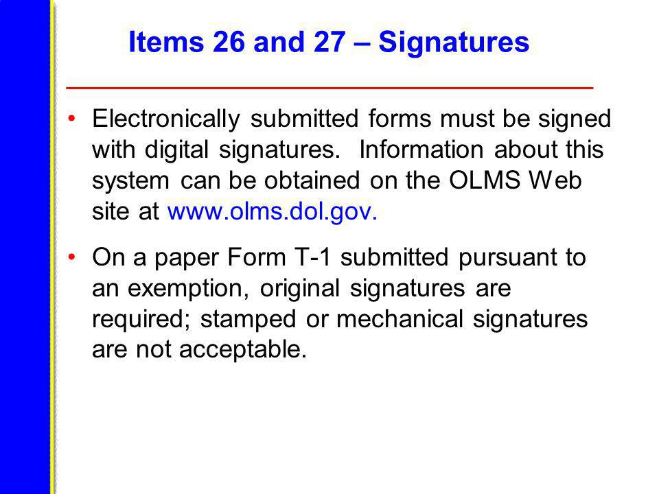 Items 26 and 27 – Signatures Electronically submitted forms must be signed with digital signatures.