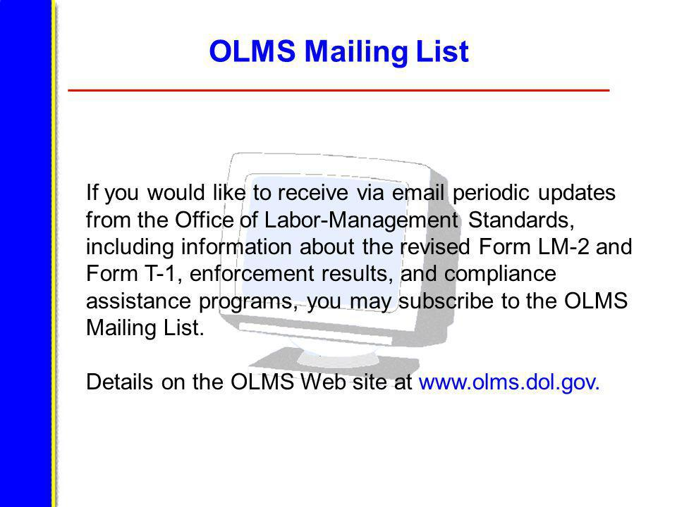 OLMS Mailing List If you would like to receive via email periodic updates from the Office of Labor-Management Standards, including information about the revised Form LM-2 and Form T-1, enforcement results, and compliance assistance programs, you may subscribe to the OLMS Mailing List.