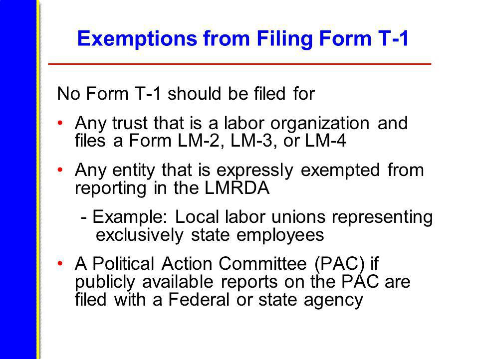 Filing Form T-1 – Labor Organizations in Trusteeship Any labor organization that has placed a subordinate labor organization in trusteeship is responsible for filing the subordinates Form T-1.
