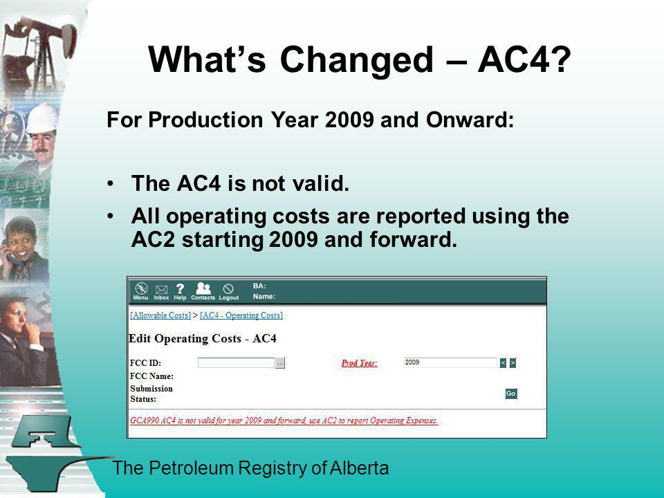 The Petroleum Registry of Alberta Whats Changed – AC4? For Production Year 2009 and Onward: The AC4 is not valid. All operating costs are reported usi
