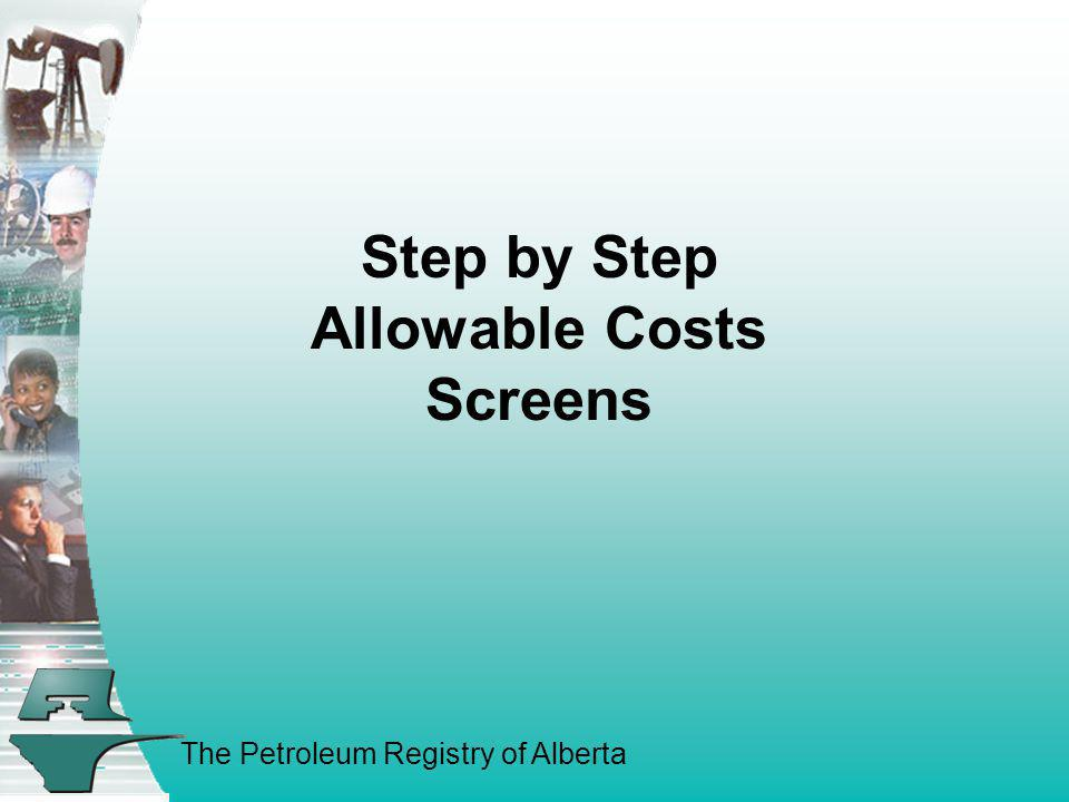 The Petroleum Registry of Alberta Step by Step Allowable Costs Screens