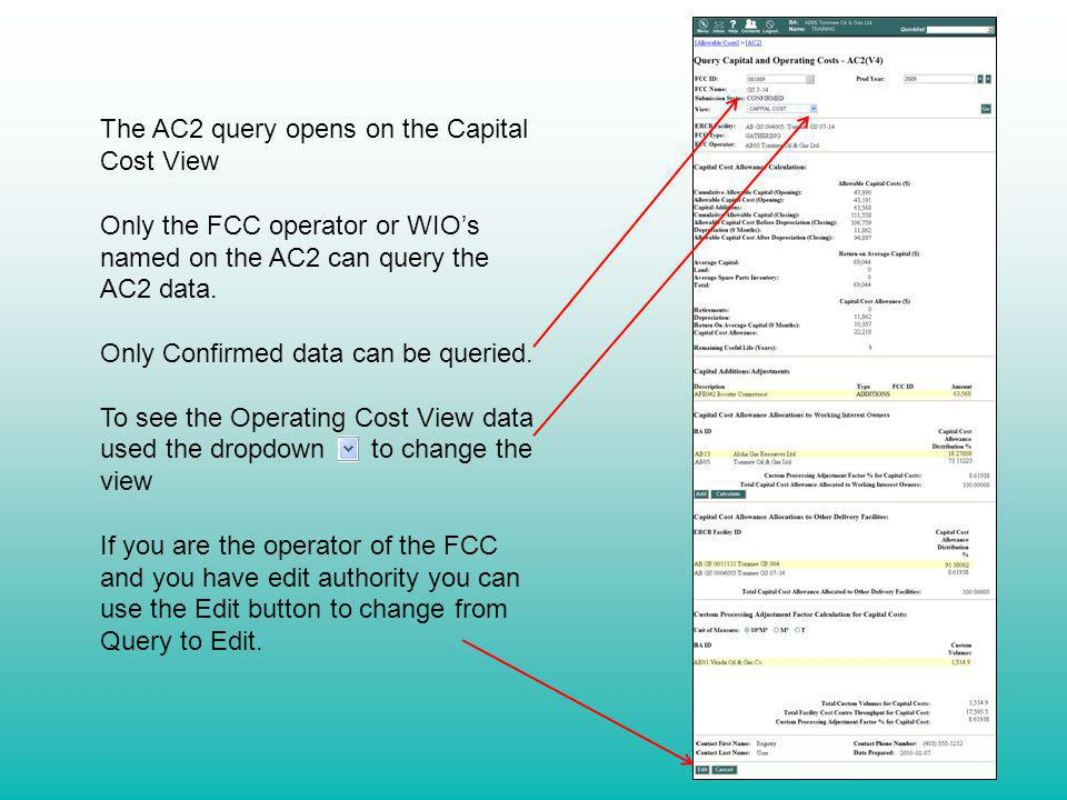 The AC2 query opens on the Capital Cost View Only the FCC operator or WIOs named on the AC2 can query the AC2 data. Only Confirmed data can be queried