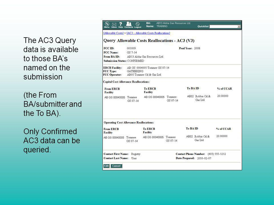 The AC3 Query data is available to those BAs named on the submission (the From BA/submitter and the To BA). Only Confirmed AC3 data can be queried.