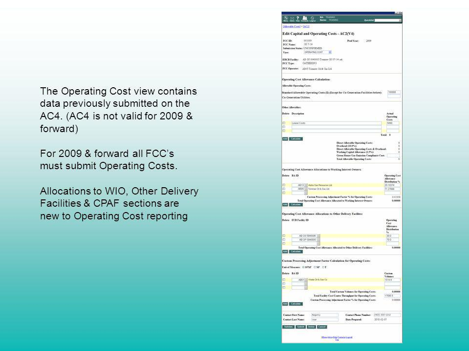 The Operating Cost view contains data previously submitted on the AC4. (AC4 is not valid for 2009 & forward) For 2009 & forward all FCCs must submit O