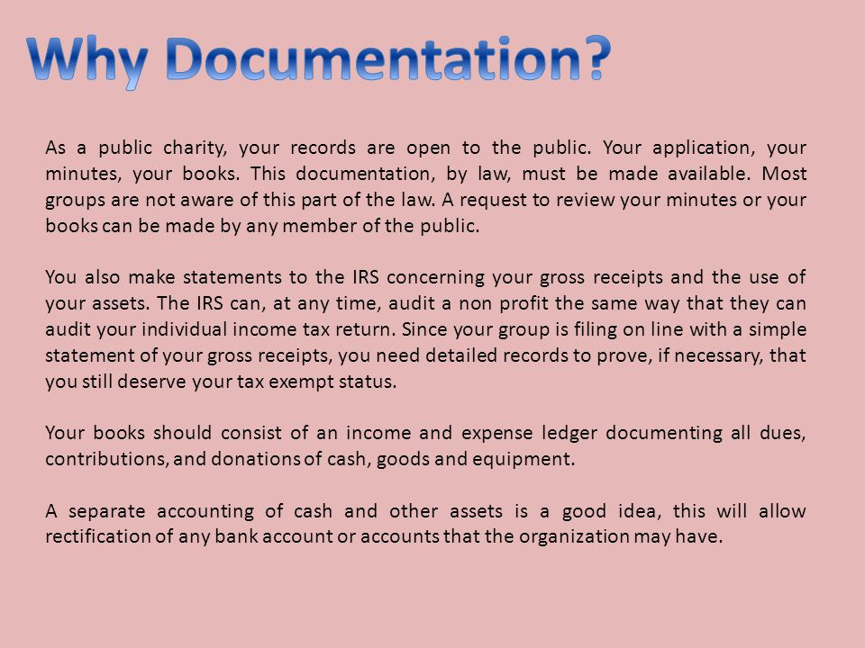 As a public charity, your records are open to the public. Your application, your minutes, your books. This documentation, by law, must be made availab