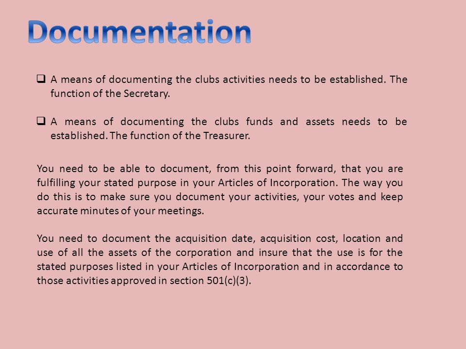 A means of documenting the clubs activities needs to be established. The function of the Secretary. A means of documenting the clubs funds and assets