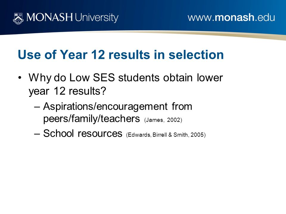Use of Year 12 results in selection Why do Low SES students obtain lower year 12 results.