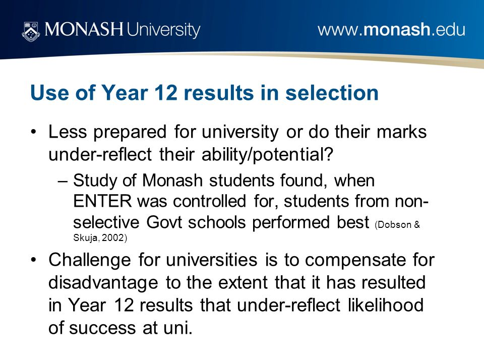 Use of Year 12 results in selection Less prepared for university or do their marks under-reflect their ability/potential.
