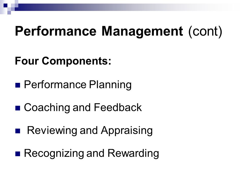 Performance Management (cont) Four Components: Performance Planning Coaching and Feedback Reviewing and Appraising Recognizing and Rewarding