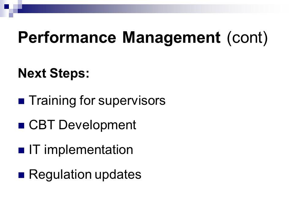 Performance Management (cont) Next Steps: Training for supervisors CBT Development IT implementation Regulation updates