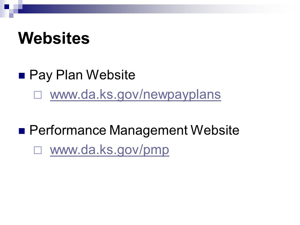 Websites Pay Plan Website www.da.ks.gov/newpayplans Performance Management Website www.da.ks.gov/pmp