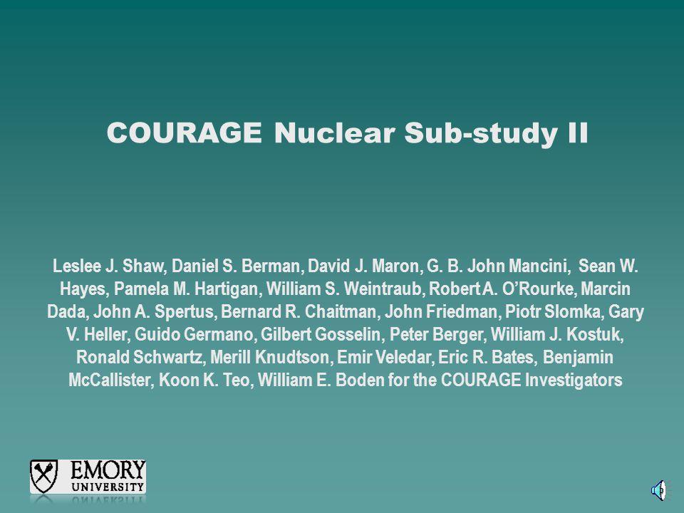 COURAGE Nuclear Sub-study II Leslee J. Shaw, Daniel S. Berman, David J. Maron, G. B. John Mancini, Sean W. Hayes, Pamela M. Hartigan, William S. Weint