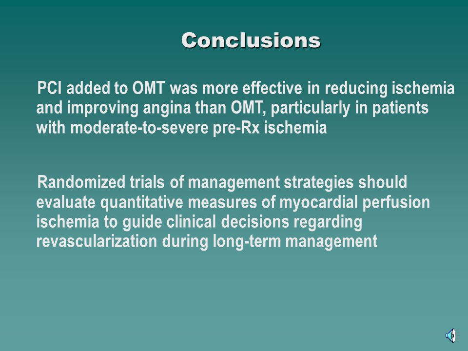 Conclusions PCI added to OMT was more effective in reducing ischemia and improving angina than OMT, particularly in patients with moderate-to-severe p