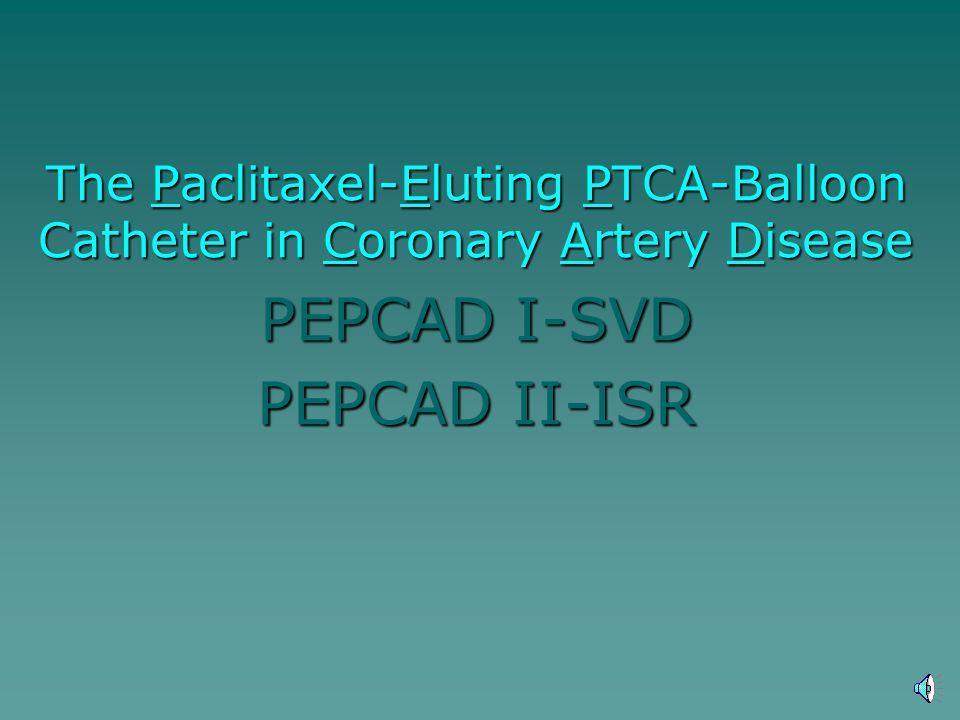 The Paclitaxel-Eluting PTCA-Balloon Catheter in Coronary Artery Disease PEPCAD I-SVD PEPCAD II-ISR