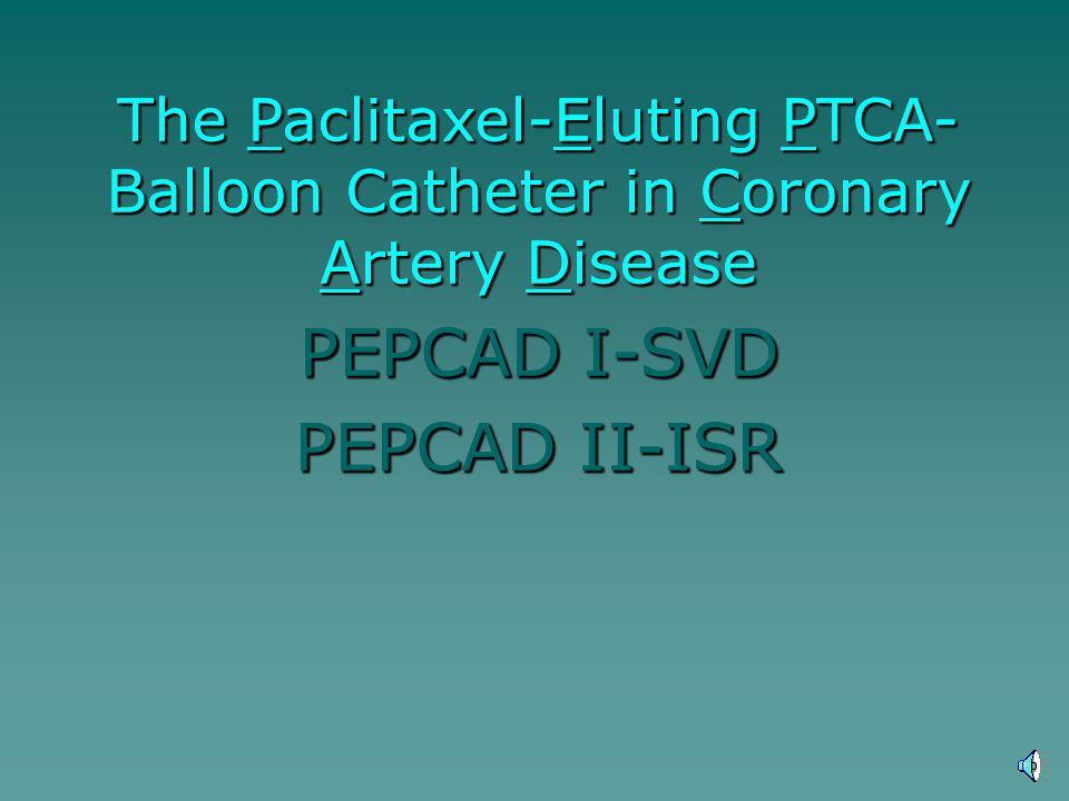 The Paclitaxel-Eluting PTCA- Balloon Catheter in Coronary Artery Disease PEPCAD I-SVD PEPCAD II-ISR The Paclitaxel-Eluting PTCA- Balloon Catheter in C