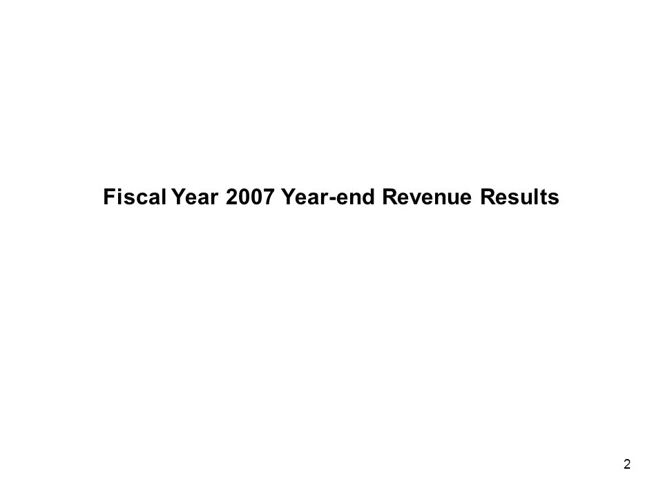 Fiscal Year 2007 Revenues Finished $234.4 Million (1.5%) Below Forecast… Summary of Fiscal Year 2007 Revenue Collections (millions of dollars) *Not adjusted for the Accelerated Sales Tax (AST) program.