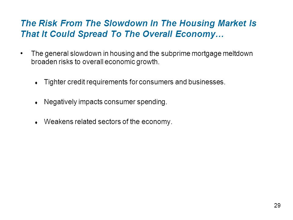 The Risk From The Slowdown In The Housing Market Is That It Could Spread To The Overall Economy… The general slowdown in housing and the subprime mortgage meltdown broaden risks to overall economic growth.
