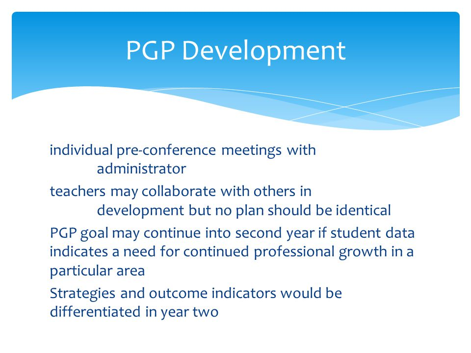 individual pre-conference meetings with administrator teachers may collaborate with others in development but no plan should be identical PGP goal may