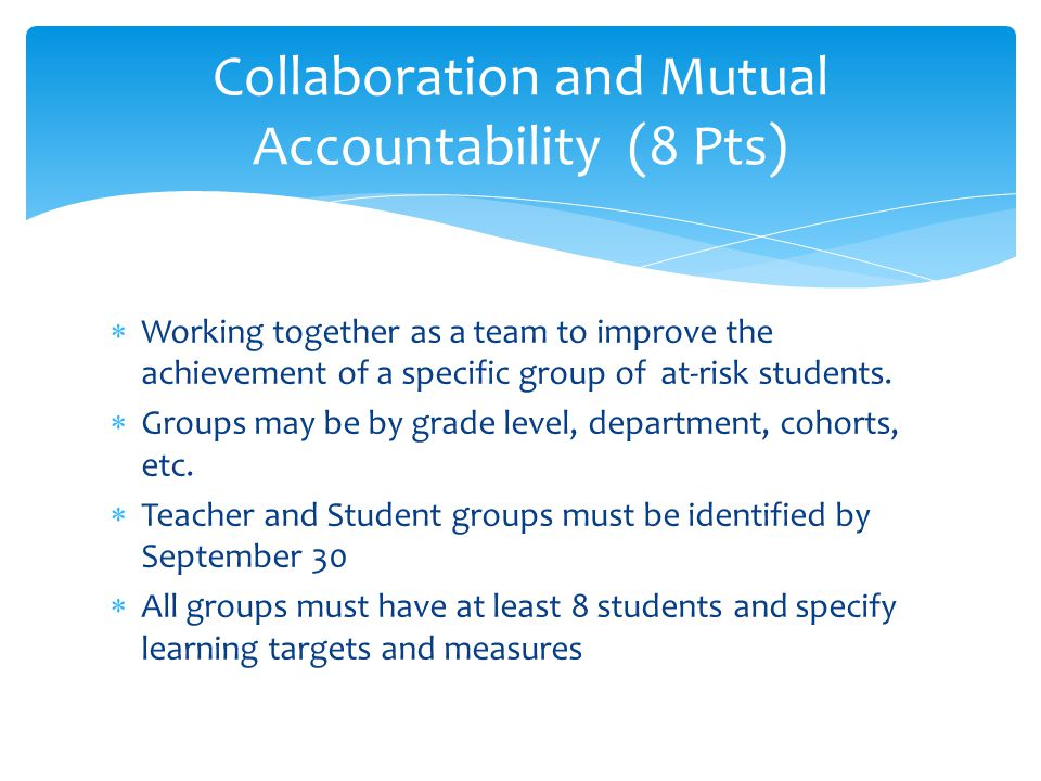 Working together as a team to improve the achievement of a specific group of at-risk students. Groups may be by grade level, department, cohorts, etc.