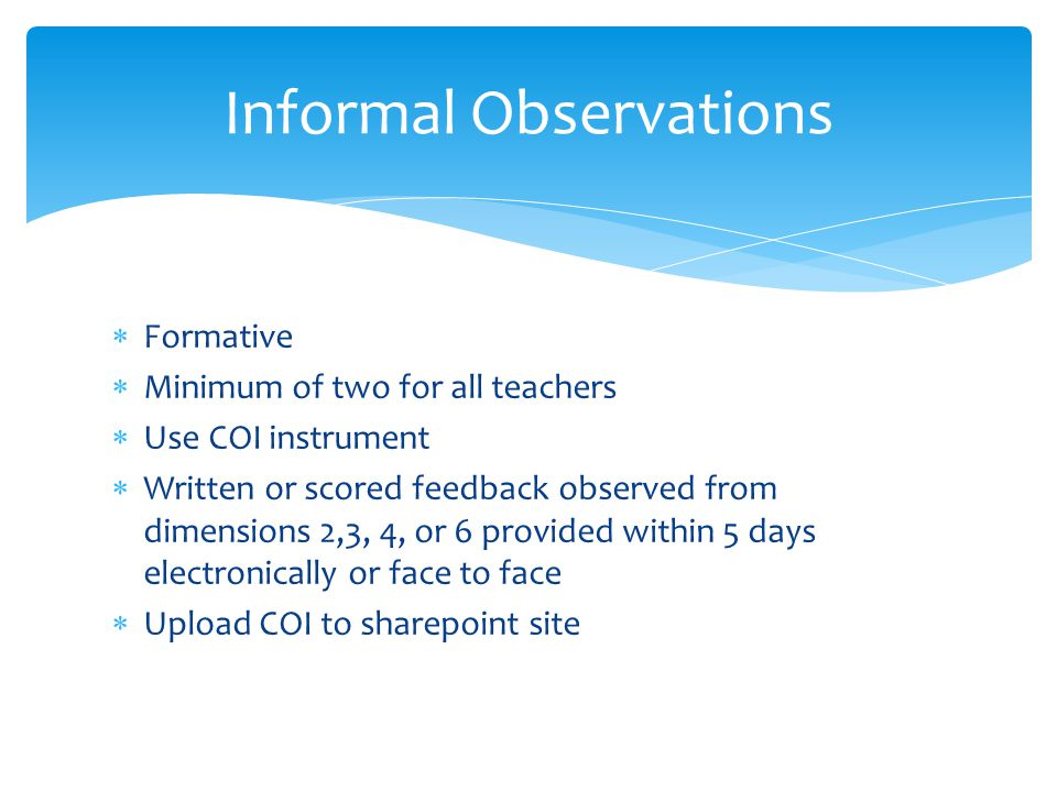Formative Minimum of two for all teachers Use COI instrument Written or scored feedback observed from dimensions 2,3, 4, or 6 provided within 5 days e