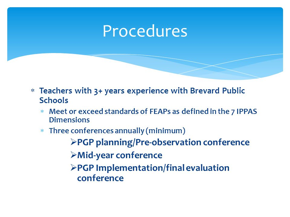 Teachers with 3+ years experience with Brevard Public Schools Meet or exceed standards of FEAPs as defined in the 7 IPPAS Dimensions Three conferences