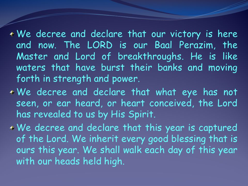 We decree and declare that our breakthrough realities season is here and now in the name of Jesus Christ. We decree and declare that we shall heed the