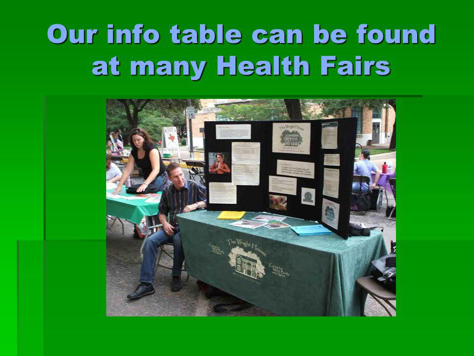 Our info table can be found at many Health Fairs