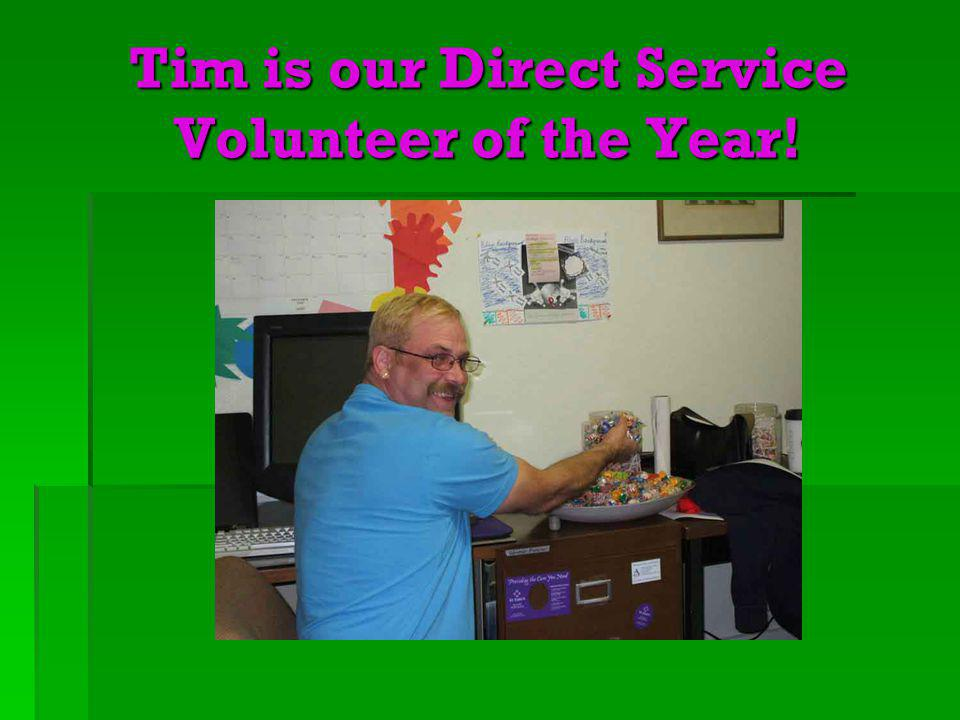 Tim is our Direct Service Volunteer of the Year!