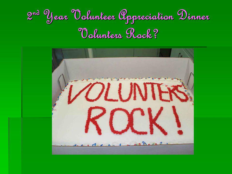 2 nd Year Volunteer Appreciation Dinner Volunters Rock?