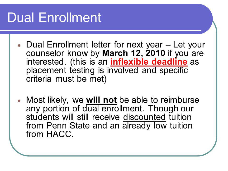 Dual Enrollment Dual Enrollment letter for next year – Let your counselor know by March 12, 2010 if you are interested.