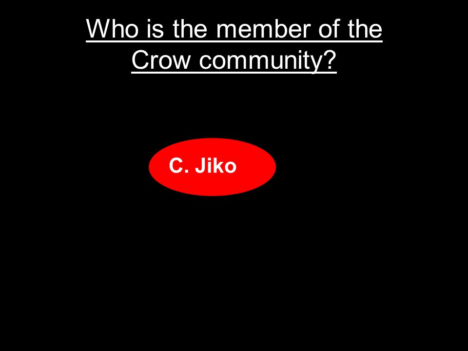 Who is the member of the Crow community A.Giko B.Ziko C.Jiko D.G-co
