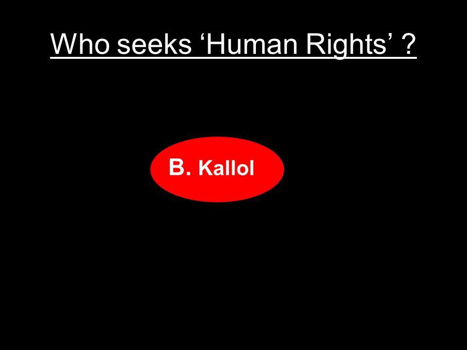 Who seeks Human Rights ? A.Vombol B.Kallol C.Choppol D.Bottle