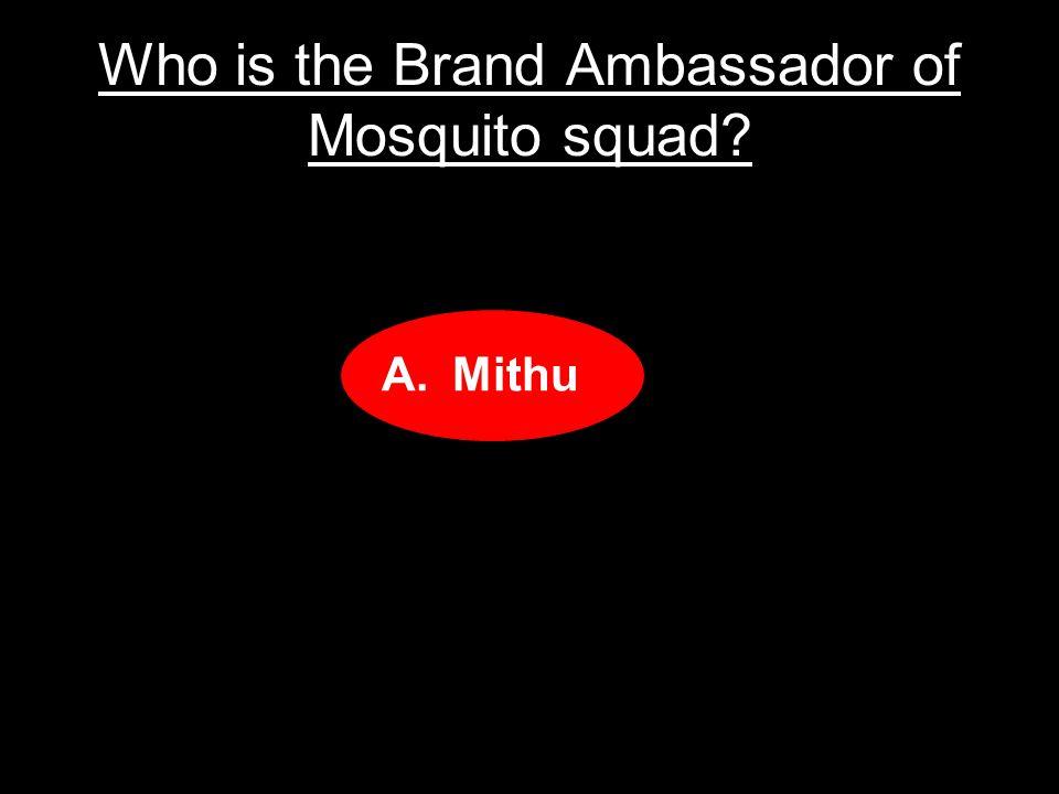 Who is the Brand Ambassador of Mosquito squad? A.Louis B.Titu C.Mithu D.Litu