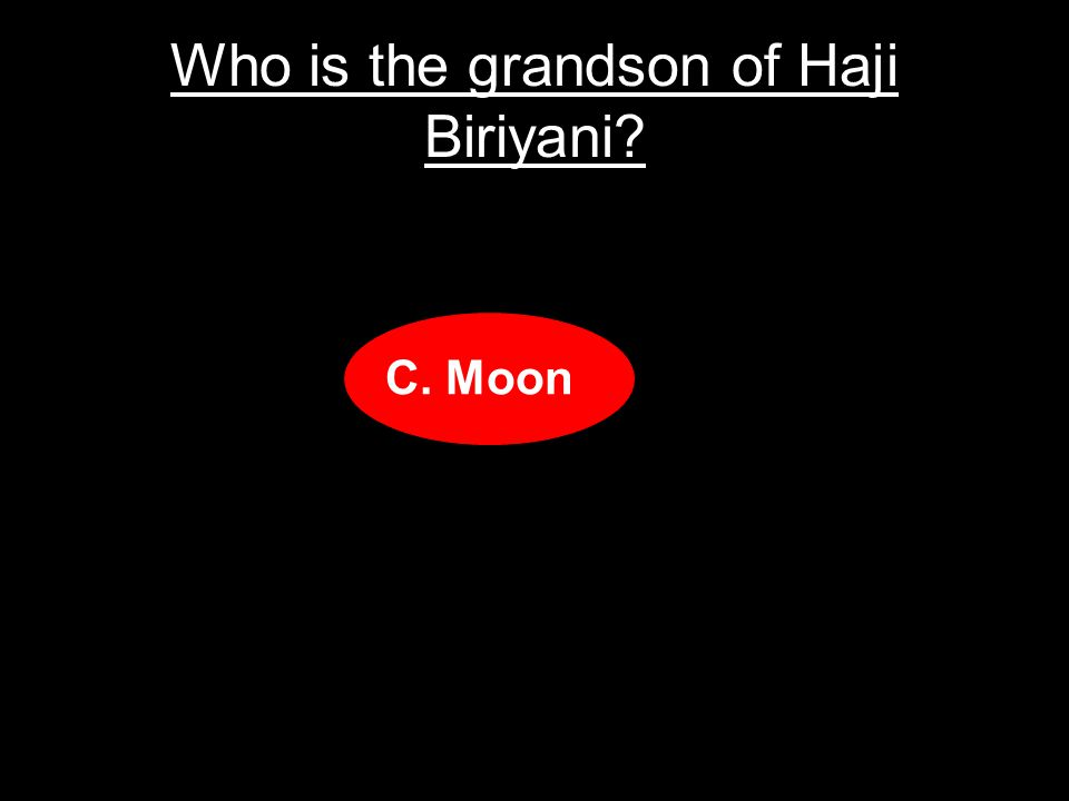 Who is the grandson of Haji Biriyani? A.Sun Moon B.Full Moon C.Moon D.Moon Moon