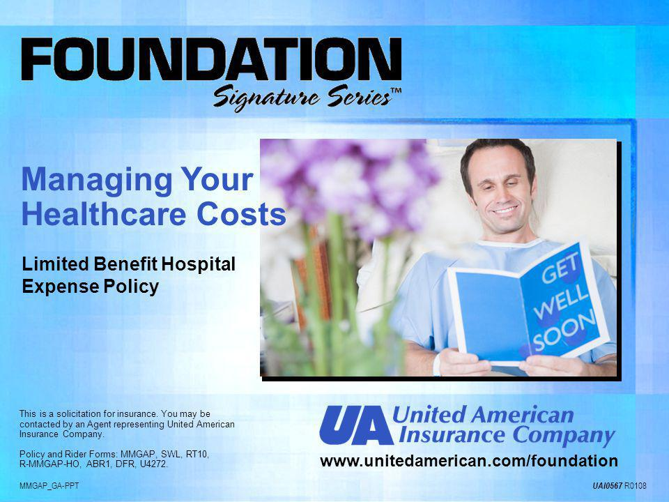 MMGAP_GA-PPT UAI0567 R0108 www.unitedamerican.com/foundation The Foundation Signature Series was designed to help pay deductibles, copayments, and coinsurance for individuals with current or pending major medical health coverage.