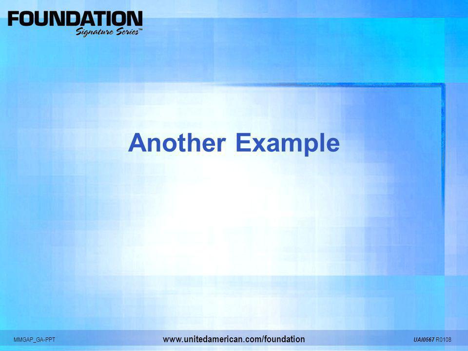 MMGAP_GA-PPT UAI0567 R0108 www.unitedamerican.com/foundation Another Example
