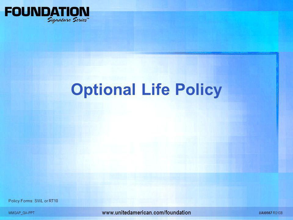 MMGAP_GA-PPT UAI0567 R0108 www.unitedamerican.com/foundation Optional Life Policy Policy Forms: SWL or RT10