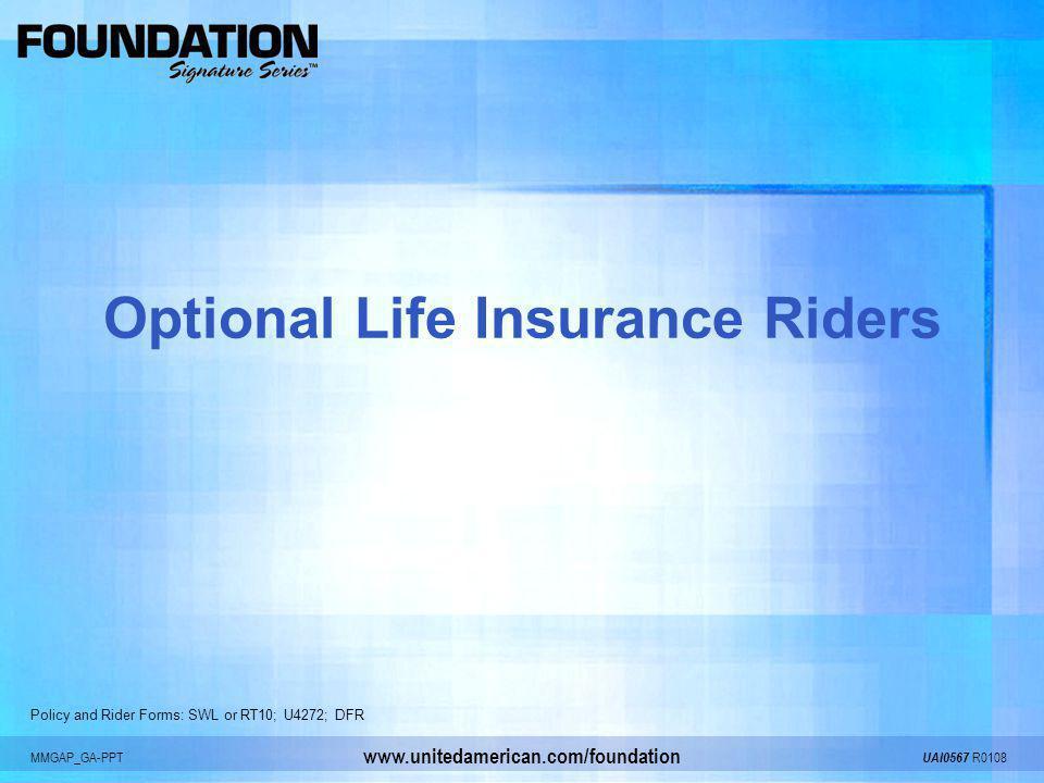 MMGAP_GA-PPT UAI0567 R0108 www.unitedamerican.com/foundation Optional Life Insurance Riders Policy and Rider Forms: SWL or RT10; U4272; DFR