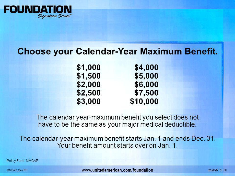MMGAP_GA-PPT UAI0567 R0108 www.unitedamerican.com/foundation Choose your Calendar-Year Maximum Benefit. $1,000 $4,000 $1,500 $5,000 $2,000 $6,000 $2,5