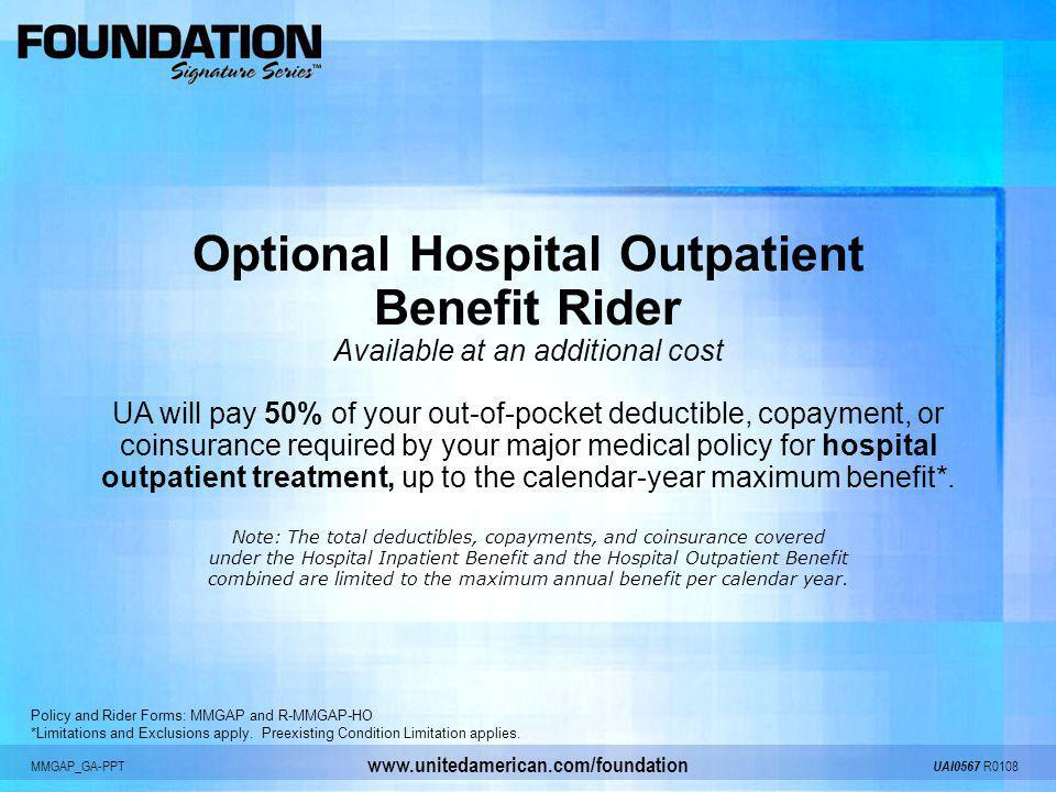MMGAP_GA-PPT UAI0567 R0108 www.unitedamerican.com/foundation Optional Hospital Outpatient Benefit Rider Available at an additional cost UA will pay 50