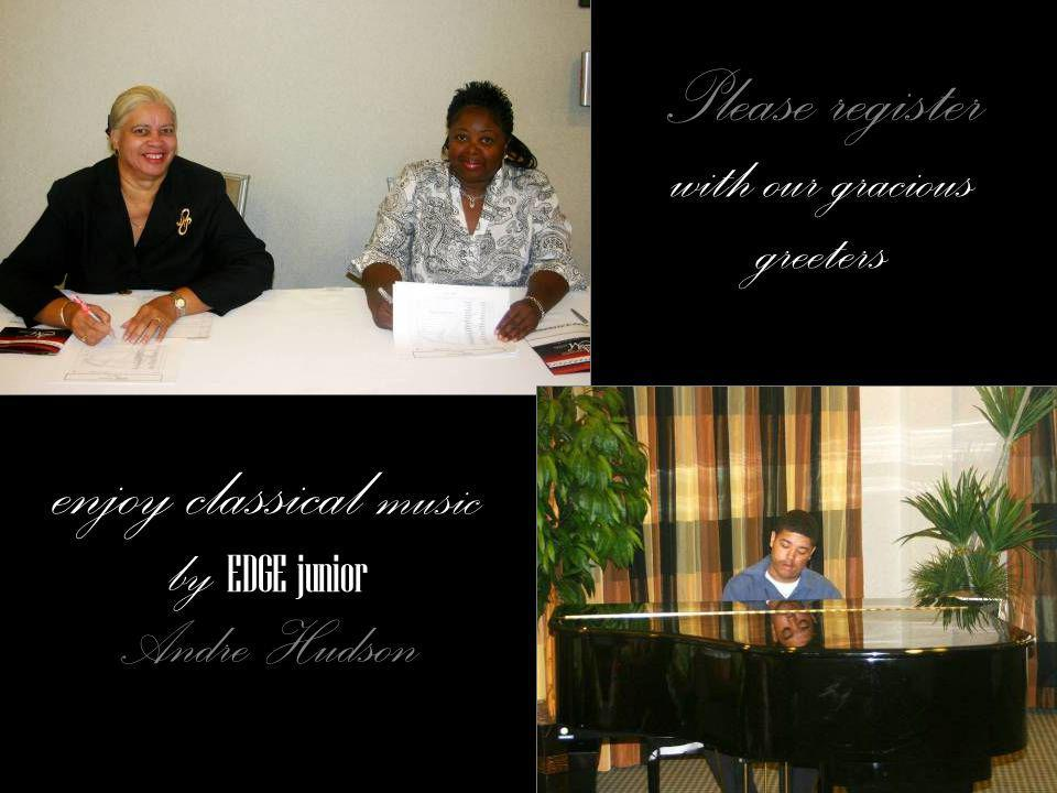 Please register with our gracious greeters enjoy classical music by E DGE junior Andre Hudson