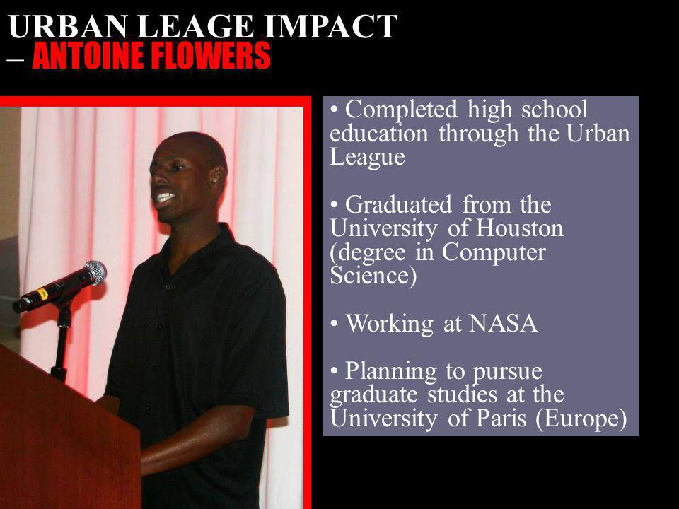 Completed high school education through the Urban League Graduated from the University of Houston (degree in Computer Science) Working at NASA Plannin