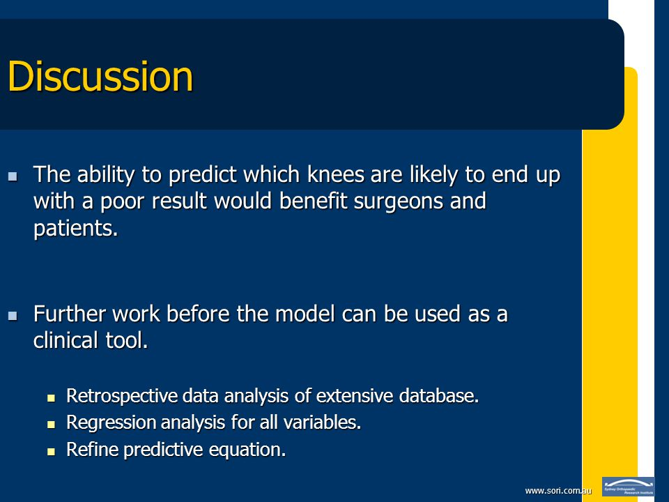www.sori.com.au Discussion The ability to predict which knees are likely to end up with a poor result would benefit surgeons and patients.