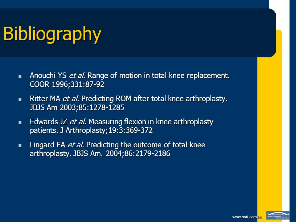 www.sori.com.au Bibliography Anouchi YS et al. Range of motion in total knee replacement.
