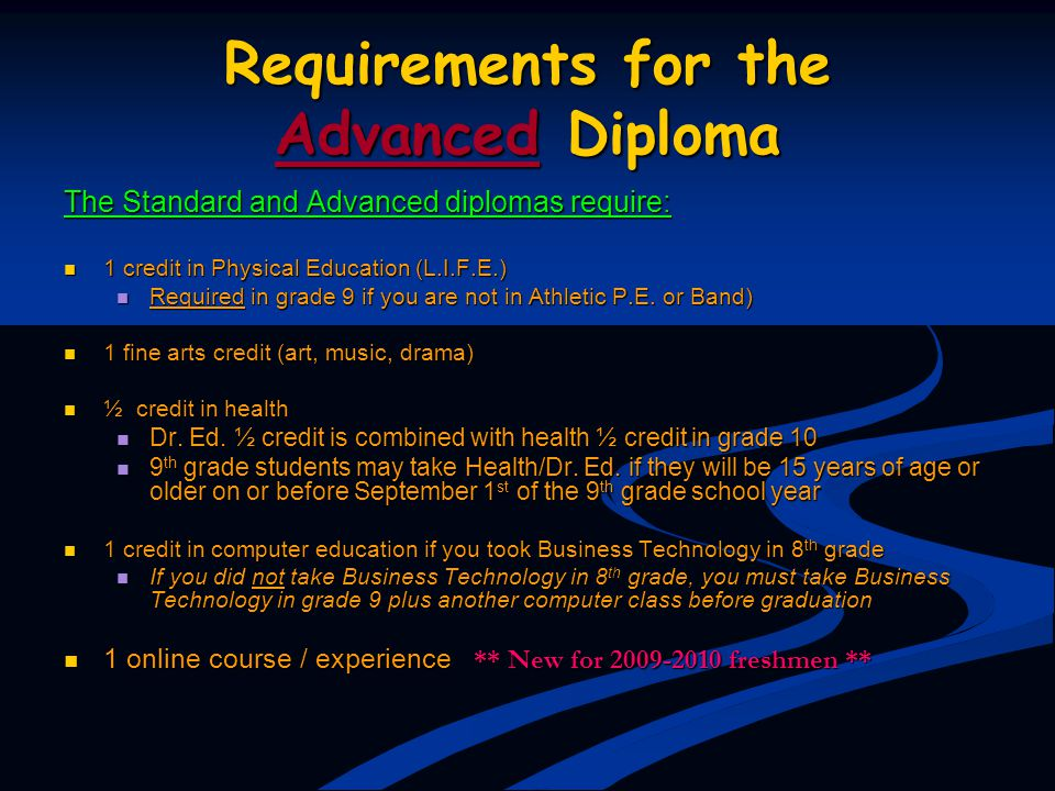 Requirements for the Advanced Diploma The Standard and Advanced diplomas require: 1 credit in Physical Education (L.I.F.E.) 1 credit in Physical Educa