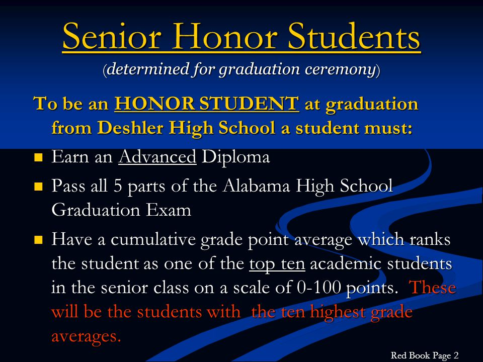 Senior Honor Students ( determined for graduation ceremony ) To be an HONOR STUDENT at graduation from Deshler High School a student must: Earn an Adv