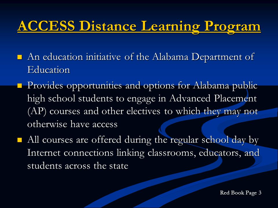 ACCESS Distance Learning Program An education initiative of the Alabama Department of Education An education initiative of the Alabama Department of E